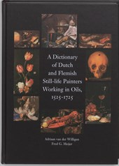 A dictionary of Dutch and Flemish still life painters working in oils, 1525-1725