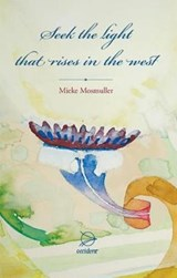 Seek the light, that rises in the west | Mieke Mosmuller |