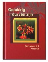 Morya Bezinning 9: Gelukkig durven zijn