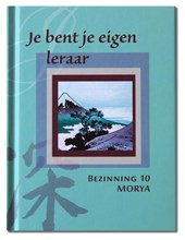 Morya Bezinning 10: Je bent je eigen leraar