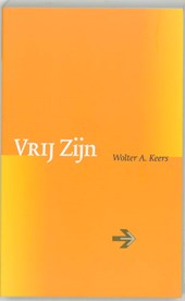 Vrij zijn | Wolter A. Keers ; Wolter A. Keers |