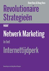 Revolutionaire strategieen voor netwerk marketing in het internettijdperk | Dave Vass; Doug Vass |
