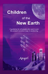 Children of the New Earth   A guideline for all people who want to join the present evolution leap in awakening | A. Angel & R.W. Feenstra |