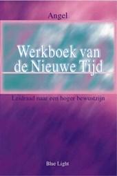 Werkboek van de Nieuwe Tijd  Leidraad naar een hoger bewustzijn