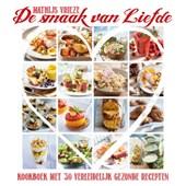 De smaak van Liefde, kookboek met 30 verleidelijk gezonde recepten - Mathijs Vrieze