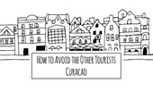How to Avoid the Other Tourists How to avoid the other tourists Curacao