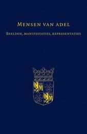 Mensen van adel. Beelden, manifestaties, representaties. Opstellen aangeboden ter gelegenheid van het afscheid van Albert Mensema als archivaris bij het Historisch Centrum Overijssel te Zwolle 14 september