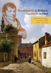 Revolutionair in Brabant, royalist in Holland | Adriaan van der Willigen & J.G.M. Sanders |