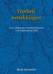 Troebele betrekkingen. Grens-, scheepvaart- en waterstaatskwesties in de Nederlanden tot 1800