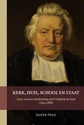 Kerk, huis, school en staat. Leven, werk en vriendenkring van P. Hofstede de Groot (1844-1886)