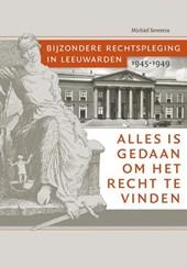 Alles is gedaan om het recht te vinden. Bijzondere rechtspleging in Leeuwarden 1945-1949