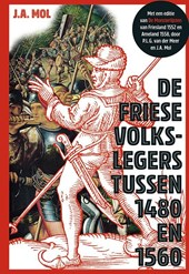 De Friese volkslegers tussen 1480 en 1560. Met een editie van De Monsterlijsten van Friesland 1552 en Ameland