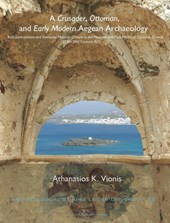 Archaeological Studies Leiden University A Crusader, Ottoman, and Early Modern Aegean Archaeology | Athanasios K. Vionis |
