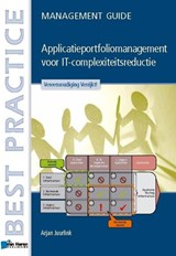 Applicatieportfoliomanagement: IT-Complexiteitsredeductie in de praktijk / deel management guide | Arjan Juurlink |