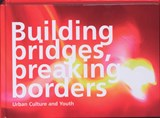 Building bridges, breaking borders | auteur onbekend |