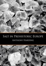 Salt in prehistoric Europe | Anthony Harding |