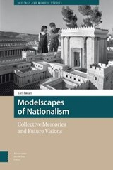 Modelscapes of Nationalism, Collective Memories and Future Visions | Yael Padan |