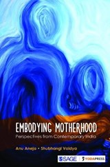 Embodying Motherhood | Aneja, Anu ; Vaidya, Shubhangi |