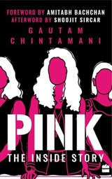 Pink : The Inside Story | Gautam Chintamani |