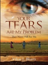 Your tears are my problem | Vikas J. Bhatti |