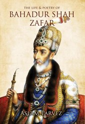 Life & Poetry of Bahadur Shah Zafar