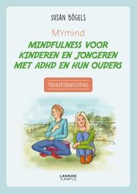 MYmind mindfulness voor kinderen en jongeren met ADHD en hun ouders - Trainershandleiding   Susan Bögels  