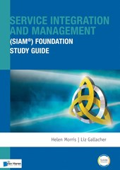 Service integration and management foundation siam® foundation study guide | Helen Morris ; Liz Gallagher |