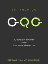 Emergent Gravity from Discrete Geometry  [ EG from DG ] | Koenraad M.L.L. Van Spaendonck |