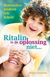 Ritalin is de oplossing niet...