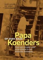 Op zoek naar Papa Koenders - over een strijder voor emancipatie in het koloniale suriname
