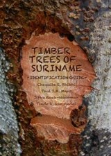 Timber trees of suriname | Chequita R. Bhikhi ; Paul J.M. Maas ; Jifke Koek-Noorman ; Tinde R. van Andel |