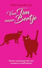 Van Tim naar Bertje -  kleine autobiografie van rouwen en liefhebben