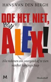 Alex, doe het niet!