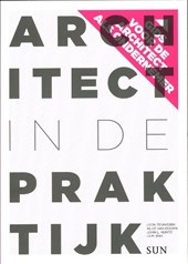 Architect in de praktijk | Leon Teunissen ; Alijn van Doorn ; Alijd van Doorn ; John L. Heintz ; Willem Jan Neutelings ; Bookmakers & Jasper Etten |