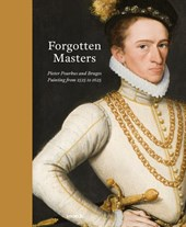 THE FORGOTTEN MASTERS. Pieter Pourbus and Bruges. Painting from 1525 to | Anne van Oosterwijk & Till-Holger Borchert |