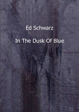 In the dusk of blue | Ed Schwarz |