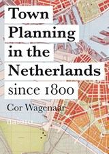 Town planning in the Netherlands since 1800 | Cor Wagenaar |