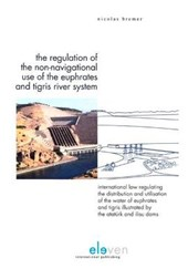 The Regulation of the Non-Navigational Use of the Euphrates and Tigris River System | Nicholas Bremer |