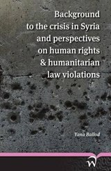 Background to the crisis in syria and perspectives on human rights & humanitarian law violations | Yana Ballod |