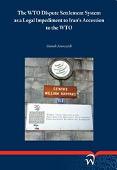 The wto dispute settlement system as a legal impediment to iran's accession to the WTO | Siamak Amoozeidi |