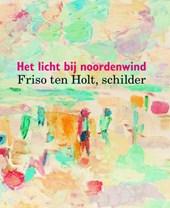 Friso ten Holt, schilder - Het licht bij noordenwind
