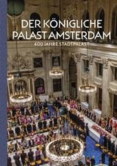 Der Königliche Palast Amsterdam - 400 Jahre Stadpalast