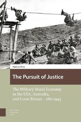 The Pursuit of Justice, The Military Moral Economy in the USA, Australia, and Great Britain - 1861-1945 | Nathan Wise |