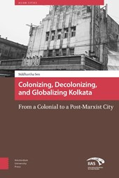 Colonising, Decolonising, and Globalising Kolkata