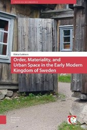 Crossing Boundaries: Turku Medieval and Early Modern Studies Order, Materiality and Urban Space in the Early Modern Kingdom of Sweden