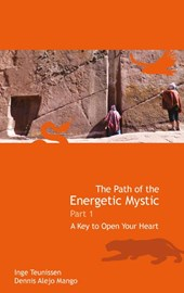 The Path of the Energetic Mystic, Part 1  A Key to Open Your Heart | Inge Teunissen ; Dave Townsend |