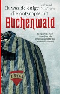 Ik was de enige die ontsnapte uit Buchenwald   Edmond Vandievoet  