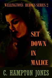Set down in Malice, Book 2 in Wellington's Heroes series | C. Hampton Jones |