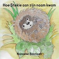 Hoe Stekie aan zijn naam kwam | Nanneke Bastiaan |