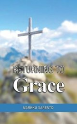 Returning to Grace | Markku Sarento |